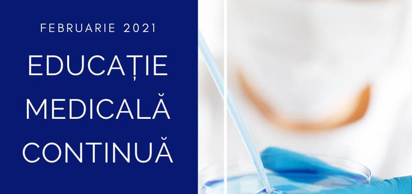 Educatie Medicala Continua – Febriarie 2021